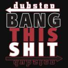 BANG THIS S@*T by DUBOh10