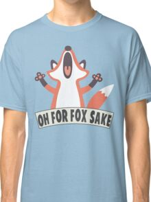 Oh For Fox Sake T Shirt Classic T-Shirt