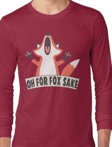 Oh For Fox Sake T Shirt Long Sleeve T-Shirt