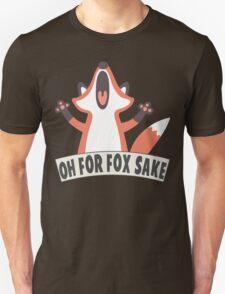 Oh For Fox Sake T Shirt T-Shirt