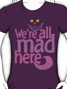 Cheshire Cat We're All Mad Here T Shirt T-Shirt