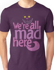 Cheshire Cat We're All Mad Here T Shirt Unisex T-Shirt