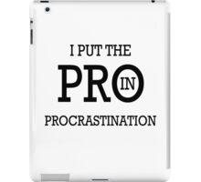 I Put the PRO in Procrastination iPad Case/Skin