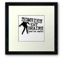 Zombies eat brains (you're safe) Framed Print
