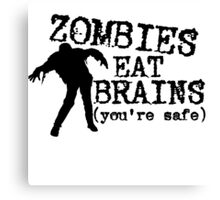 Zombies eat brains (you're safe) Canvas Print
