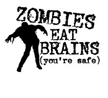 Zombies eat brains (you're safe) Photographic Print