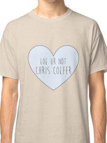 Lol ur not Chris Colfer Classic T-Shirt