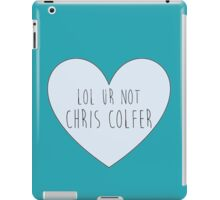 Lol ur not Chris Colfer iPad Case/Skin