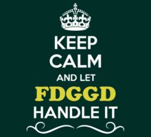 Keep Calm and Let FDGGD Handle it T-Shirt