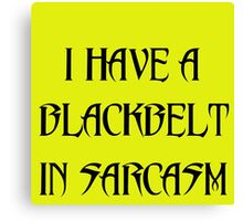 I HAVE A BLACKBELT IN SARCASM Canvas Print