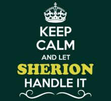 Keep Calm and Let SHERION Handle it T-Shirt