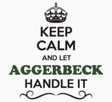 Keep Calm and Let AGGERBECK Handle it T-Shirt