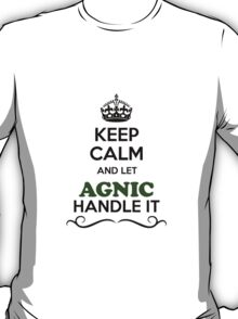 Keep Calm and Let AGNIC Handle it T-Shirt
