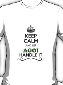 Keep Calm and Let AGOI Handle it T-Shirt
