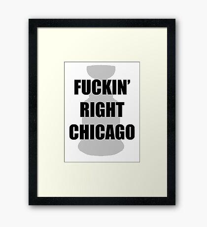 FUCKIN' RIGHT CHICAGO Framed Print