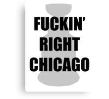 FUCKIN' RIGHT CHICAGO Canvas Print