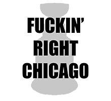 FUCKIN' RIGHT CHICAGO Photographic Print