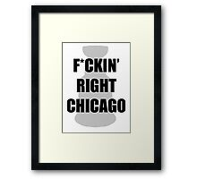 F*CKIN RIGHT CHICAGO Framed Print
