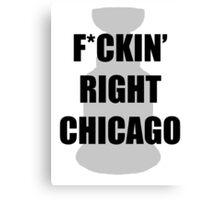 F*CKIN RIGHT CHICAGO Canvas Print