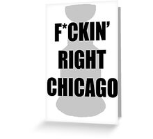 F*CKIN RIGHT CHICAGO Greeting Card