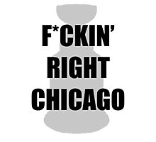 F*CKIN RIGHT CHICAGO Photographic Print
