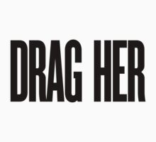 DRAG HER by MermanOfSalinas