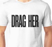DRAG HER Unisex T-Shirt