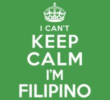 I Can't Keep Calm I'm Filipino Kids Clothes