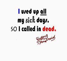 i used up all my sick days Unisex T-Shirt
