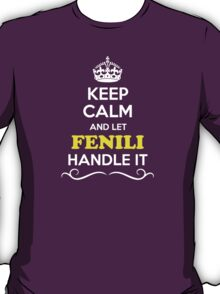Keep Calm and Let FENILI Handle it T-Shirt