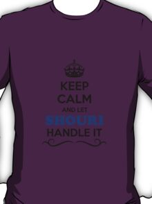 Keep Calm and Let SHOURI Handle it T-Shirt
