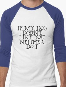 If my dog doesn't like you, neither do I Men's Baseball ¾ T-Shirt