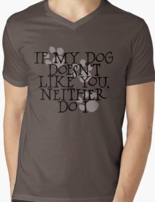 If my dog doesn't like you, neither do I Mens V-Neck T-Shirt