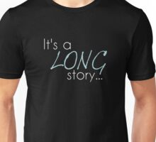 Its a long story- forever text Unisex T-Shirt