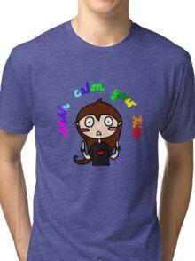 Calm your tits Tri-blend T-Shirt