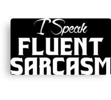 I Speak Fluent Sarcasm Canvas Print