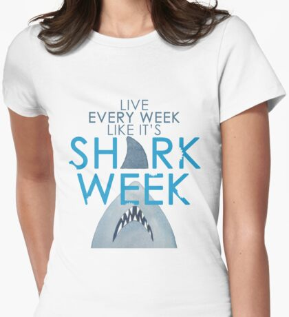 Every Week Can Be Shark Week!! Womens Fitted T-Shirt
