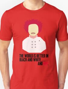 The World is Better in Black and White... And Red (OITNB) Unisex T-Shirt