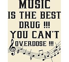 Music Is The Best Drug You Cannot Overdose Photographic Print