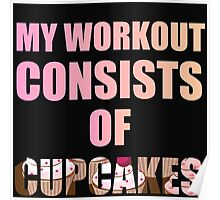 MY WORKOUT CONSISTS OF CUPCAKES Poster
