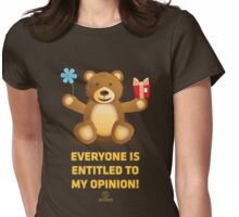 Everyone Is Entitled To My Opinion! Womens Fitted T-Shirt