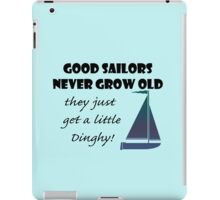 Good Sailors Never Grow Old, they just get a little Dinghy! iPad Case/Skin