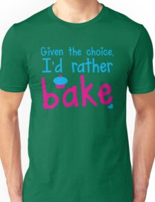 Given the choice I'd rather Bake with cupcake  Unisex T-Shirt