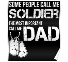 SOME PEOPLE CALL ME SOLDIER THE MOST IMPORTANT CALL ME DAD Poster