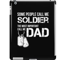 SOME PEOPLE CALL ME SOLDIER THE MOST IMPORTANT CALL ME DAD iPad Case/Skin