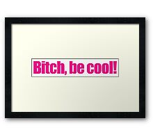 Pulp Fiction - Bitch, be cool! Framed Print