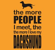 THE MORE PEOPLE I MEET, THE DACHSHUND T-Shirt