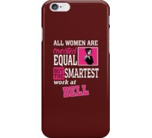 ALL WOMAN ARE CREATED EQUAL BUT THE SMARTEST WORK AT  DELL iPhone Case/Skin