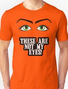 Not my eyes Unisex T-Shirt