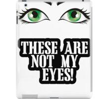 Not my eyes iPad Case/Skin